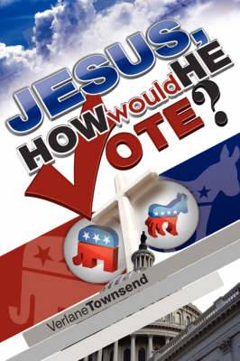 Jesus, How Would He Vote?