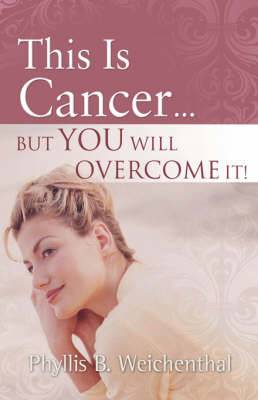 This Is Cancer...But You Will Overcome It!