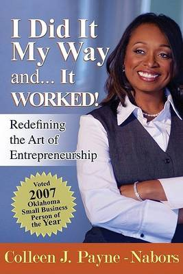I Did It My Way And... It Worked!: Redefining the Art of Entrepreneurship