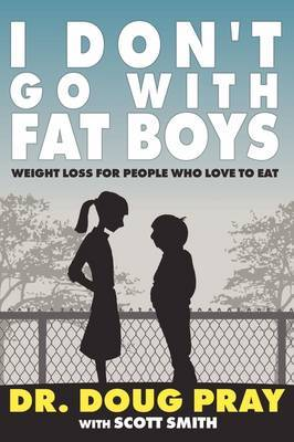 I Don't Go with Fat Boys: Weight Loss for People Who Love to Eat
