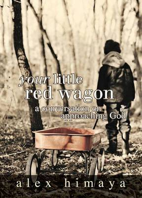 Your Little Red Wagon: A Conversation on Approaching God