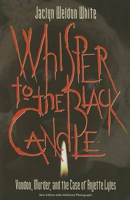 Whisper To The Black Candle: Voodoo, Murder, And The Case Of Anjette Lyles (P360/Mrc)