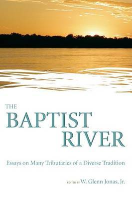 The Baptist River: Essays on Many Tributaries of a Diverse Tradition