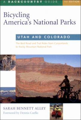 Bicycling America's National Parks: Utah and Colorado: The Best Road and Trail Rides from the Canyonlands to Rocky Mountain National Park