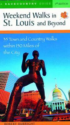 Weekend Walks in St.Louis and Beyond: 30 Town and Country Walks Within 150 Miles of the City
