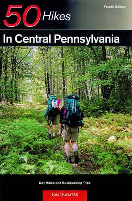 Explorer's Guide 50 Hikes in Central Pennsylvania: Day Hikes and Backpacking Trips