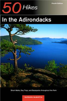 Explorer's Guide 50 Hikes in the Adirondacks: Short Walks, Day Trips, and Backpacks throughout the Park