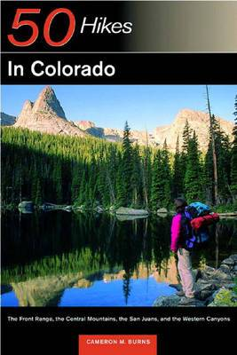 Explorer's Guide 50 Hikes in Colorado: The Front Range, the Central Mountains, the San Juan, and the Western Canyons