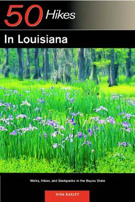 Explorer's Guide 50 Hikes in Louisiana: Walks, Hikes, and Backpacks in the Bayou State
