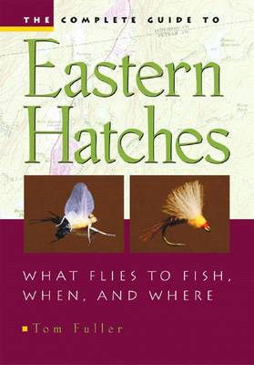 The Complete Guide to Eastern Hatches: What Flies to Fish, When and Where