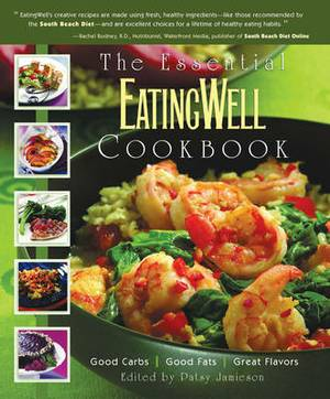 The Essential EatingWell Cookbook: Good Carbs, Good Fats, Great Flavors