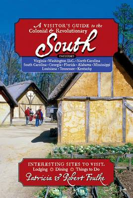 A Visitor's Guide to the Colonial & Revolutionary South: Includes Delaware, Virginia, North Carolina, South Carolina, Georgia, Florida, Louisiana, and Mississippi