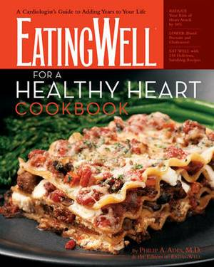 The EatingWell for a Healthy Heart Cookbook: A Cardiologist's Guide to Adding Years to Your Life