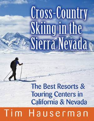 Cross Country Skiing in the Sierra Nevada: The Best Resorts & Touring Centers in California & Nevada