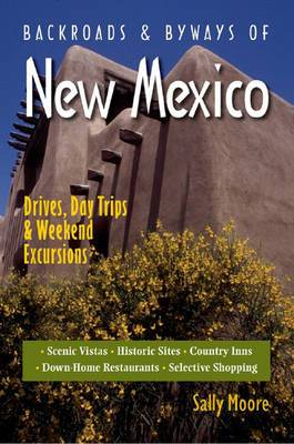 Backroads and Byways of New Mexico: Drives, Day Trips and Weekend Excursions