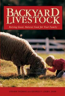 Backyard Livestock: Raising Good, Natural Food for Your Family