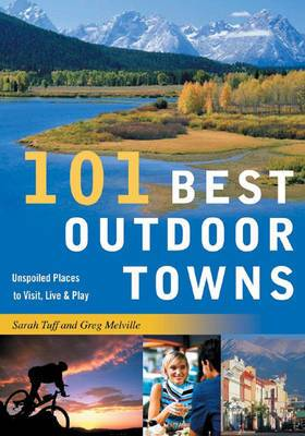 101 Best Outdoor Towns: Unspoiled Places to Visit, Live and Play