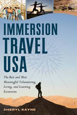 Immersion Travel USA: The Best and Most Meaningful Volunteering, Living and Learning Excursions