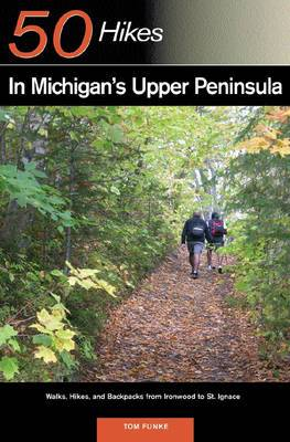 Explorer's Guide 50 Hikes in Michigan's Upper Peninsula: Walks, Hikes and Backpacks from Ironwood to St. Ignace