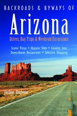 Backroads and Byways of Arizona: Drives, Day Trips and Weekend Excursions