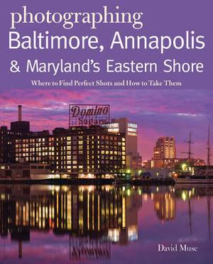 Photographing Baltimore, Annapolis & Maryland: Where to Find Perfect Shots and How to Take Them