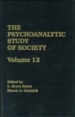 The Psychoanalytic Study of Society: Essays in Honor of George Devereux: Volume 12