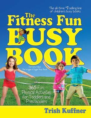 The Fitness Fun Busy Book: 365 Fun Physical Activities for Toddlers and Preschoolers