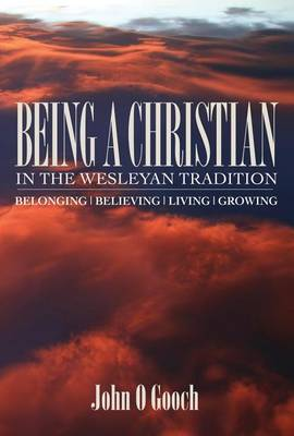 Being a Christian in the Wesleyan Tradition: Belong, Believing, Living, Growing