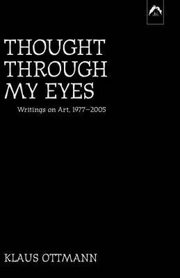 Thought Through My Eyes: Writing About Art 1984 - 2004