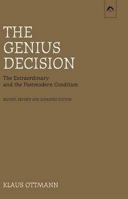 The Genius Decision: The Extraordinary and the Postmodern Condition, Second, Revised and Expanded Edition