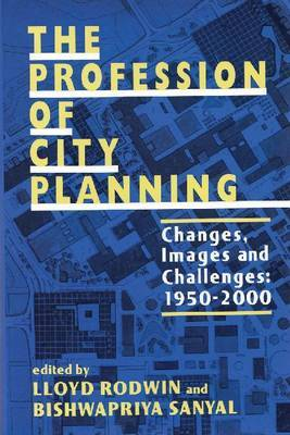 The Profession of City Planning: Changes, Images, and Challenges, 1950-2000