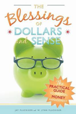 The Blessings of Dollars and Sense: The Practical Guide to Personal Money Management