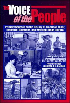 The Voice of the People: Primary Sources on the History of American Labor, Industrial Relations, and Working-Class Culture