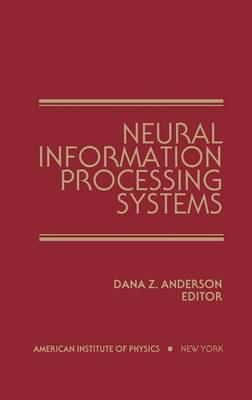 Neural Information Processing Systems: Proceedings of a Conference Held in Denver, Colorado, on November 8-12 1987