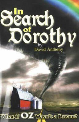 In Search of Dorothy: What If Oz Wasn't a Dream?
