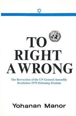 To Right a Wrong: Revocation of the UN General Assembly Resolution 3379 Defaming Zionism