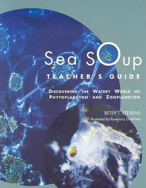 Sea Soup Teacher's Guide: Discovering the Watery World of Phytoplankton