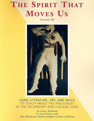 The Spirit That Moves Us: Using Literature, Art, and Music to Teach about the Holocaust at the Secondary and College Level