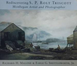 Rediscovering S. P. Rolt Triscott: Monhegan Island Artist and Photographer