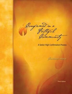 Confirmed in a Faithful Community: A Senior High Confirmation Program: Coordinator's Manual