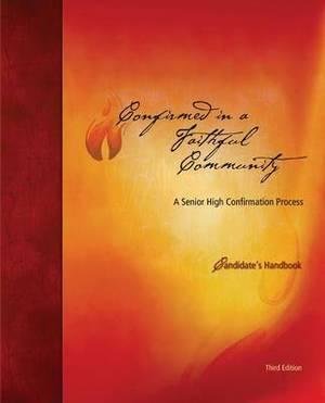 Confirmed in a Faithful Community: A Senior High Confirmation Program:  Candidate's Handbook