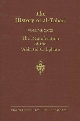 The History of al-Tabari: The Reunification of the 'Abbasid Caliphate: the Caliphate of al-Ma'mun A.D. 813-833/A.H. 198-218: v.32