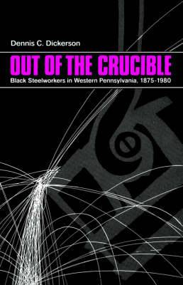 Out of the Crucible: Black Steel Workers in Western Pennsylvania, 1875-1980