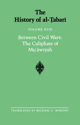 The History of al-Tabari: Between Civil Wars: the Caliphate of Mu'awiyah A.D. 661-680/A.H. 40-60: v.18