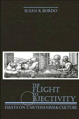 The Flight to Objectivity: Essays on Cartesianism and Culture