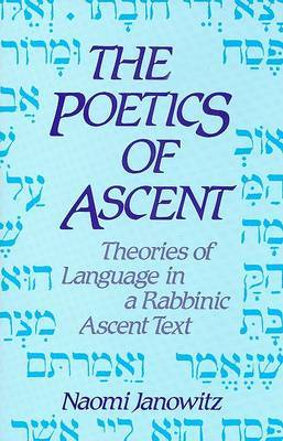 The Poetics of Ascent: Theories of Language in a Rabbinic Ascent Text