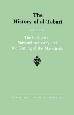 The History of al-Tabari: The Collapse of Sufyanid Authority and the Coming of the Marwanids: the Caliphates of Mu'awiyah II and Marwan I and the Beginning of the Caliphate of 'Abd al-Malik A.D. 683-685/A.H. 64-66: v.20