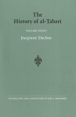 The History of al-Tabari: Incipient Decline: the Caliphates of al-Wathiq, al-Mutawakkil, and al-Muntasir A.D. 841-863/A.H. 227-248: v.34