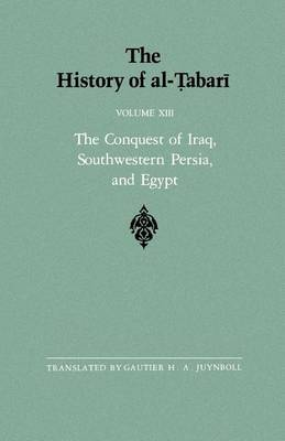 The History of al-Tabari: The Conquest of Iraq, Southwestern Persia, and Egypt: the Middle Years of 'Umar's Caliphate A.D. 636-642/A.H. 15-21: v. 13