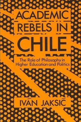 Academic Rebels in Chile: The Role of Philosophy in Higher Education and Politics